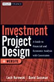 Investment Project Design: A Guide to Financial and Economic Analysis with Constraints (Wiley Finance)