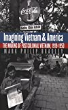 Imagining Vietnam and America: The Making of Postcolonial Vietnam, 1919-1950 (The New Cold War History)