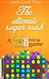 James Moore Candy Crush Trivia: The ultimate sugar rush A Candy Crush Saga trivia game