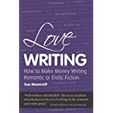 Love Writing: How to Make Money Writing Romantic or Erotic Fiction (Secrets to Success)by Sue Moorcroft