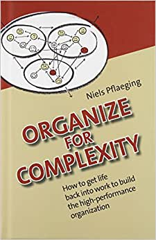 Organize For Complexity - Deluxe Edition: How To Get Life Back Into Work To Build The High-Performance Organization