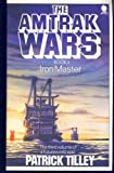 Iron Master (Amtrak Wars, Book 3) (0671653385) by Tilley, Patrick