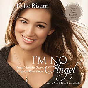 I'm No Angel: From Victoria's Secret Model to Role Model | [Kylie Bisutti]