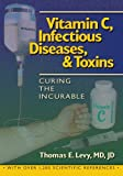 img - for Vitamin C, Infectious Diseases, and Toxins:Curing the Incurable book / textbook / text book
