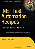 .NET Test Automation Recipes: A Problem-Solution Approach (Expert