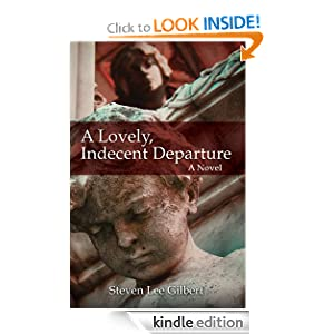 Kindle Book Bargains: A Lovely, Indecent Departure, by Steven Lee Gilbert. Publication Date: March 19, 2012