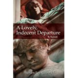 A Lovely, Indecent Departure ~ Steven Lee Gilbert