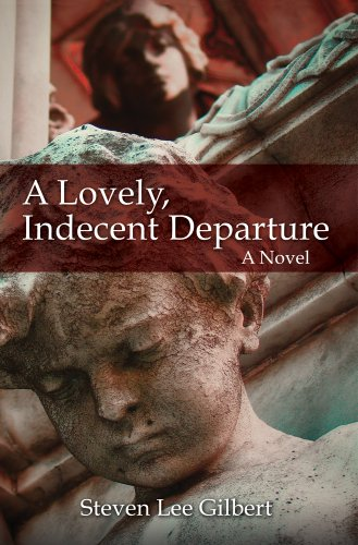 Steven Lee Gilbert's A Lovely, Indecent Departure – A Literary Thriller Capturing in Stark Detail an Intoxicating World Turned Upside Down – Now FREE via Kindle Owner's Lending Library