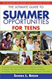 Ultimate Guide to Summer Opportunities for Teens: 200 Programs That Prepare You for College Success