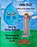 Little H 2 O: A Story About the Rain Cycle