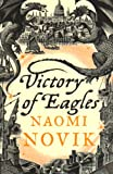 Naomi Novik Victory of Eagles (The Temeraire Series, Book 5)