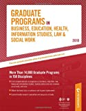 Graduate Programs in Business, Education, Health, Information Studies, Law & Social Work - 2010: More Than 14,000 Graduate Programs in 158 Disciplines ... Information Studies, Law and Social Work)