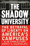 The Shadow University: The Betrayal of Liberty on America's Campuses (0060977728) by Alan Charles Kors