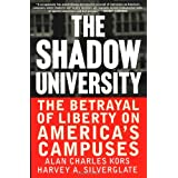The Shadow University: The Betrayal Of Liberty On America's Campuses ~ Harvey A. Silverglate