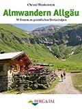 Almwandern Allgäu: 30 Rundtouren zu gemütlichen Brotzeitalpen