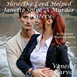 How the Lord Helped Janette Solve a Murder Mystery: Christian Mystery | Vanessa Carvo