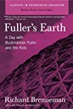 img - for Fuller's Earth: A Day With Buckminster Fuller and the Kids (Classics in Progressive Education) book / textbook / text book