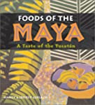 Foods of the Maya: A Taste of the Yuc...