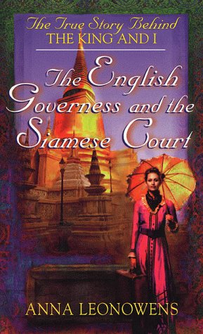 The English Governess at the Siamese Court: The True Story Behind 'The King and I', Anna Leonowens
