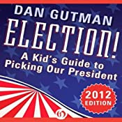 Election!: A Kid's Guide to Picking Our President, 2012 Edition | [Dan Gutman]