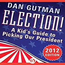 Election!: A Kid's Guide to Picking Our President, 2012 Edition (       UNABRIDGED) by Dan Gutman Narrated by Mike Chamberlain