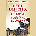 Debt, Deficits, and the Demise of the American Economy | Peter J. Tanous,Jeff Cox