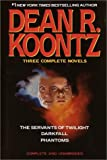Dean R. Koontz Dean R. Koontz: Three Complete Novels: The Servants of Twilight; Darkfall; Phantoms