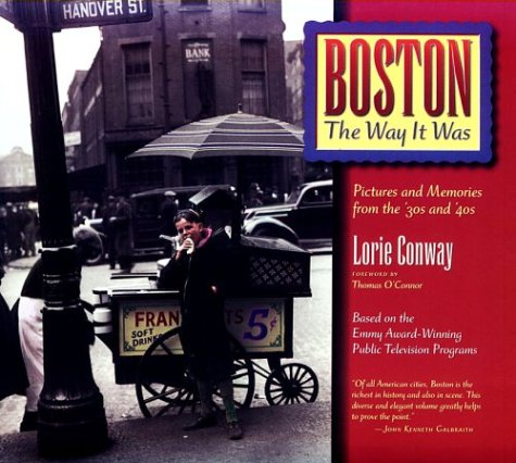 Boston the Way It Was: Pictures and Memories from the '30s and '40s, Lorie Conway