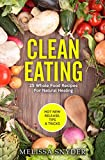 Clean Eating: 25 Whole Food Recipes For Natural Healing