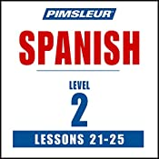 Spanish Level 2 Lessons 21-25: Learn to Speak and Understand Spanish with Pimsleur Language Programs |  Pimsleur