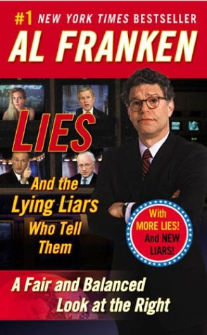Lies and the Lying Liars Who Tell Them: A Fair and Balanced Look at the Right by Al Franken