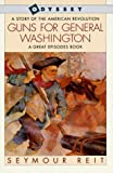 Guns for General Washington: A Story of the American Revolution (Great Episodes) (0152326952) by Seymour Reit