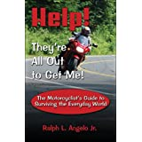 Help! They're All Out to Get Me!: The Motorcyclist's Guide to Surviving the Everyday World ~ Ralph L. Angelo Jr.