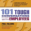 101 Tough Conversations to Have with Employees: A Manager's Guide to Addressing Performance, Conduct, and Discipline Challenges (       UNABRIDGED) by Paul Falcone Narrated by Walter Dixon