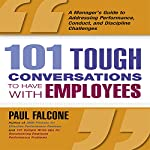 101 Tough Conversations to Have with Employees: A Manager's Guide to Addressing Performance, Conduct, and Discipline Challenges | Paul Falcone