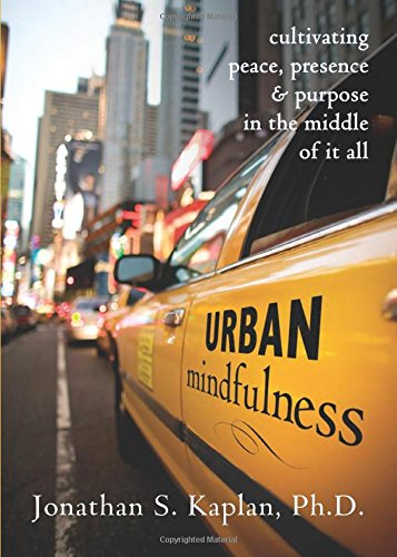 Urban Mindfulness: Cultivating Peace, Presence, & Purpose in the Middle of It All
