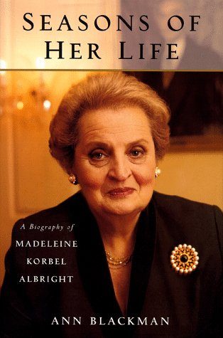 Seasons of Her Life: A Biography of Madeleine Korbel Albright, Ann Blackman
