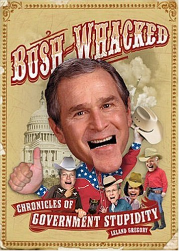 Image for Bush-Whacked: Chronicles of Government Stupidity