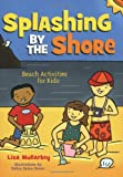 Splashing by the Shore: Beach Activities for Kids (Acitvities for Kids)