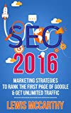 SEO 2016: Marketing Strategies to Rank the First Page of Google & Get Unlimited Traffic (English Edition)