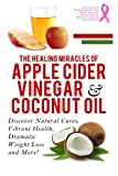 Apple Cider Vinegar And Coconut Oil: Discover Natural Cures, Vibrant Health, Dramatic Weight Loss And More! (Apple Cider Vinegar Book, Apple Cider     Weight Loss, Apple Cider Vinegar) (Volume 1)