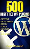 The Best WordPress Plugins: 500 Free WP Plugins for Creating an Amazing and Profitable Website (SEO, Social Media, Content...