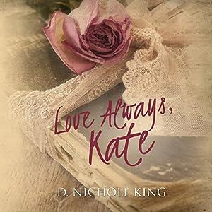 Love Always, Kate: Love Always Series, Volume 1 | [D. Nichole King]