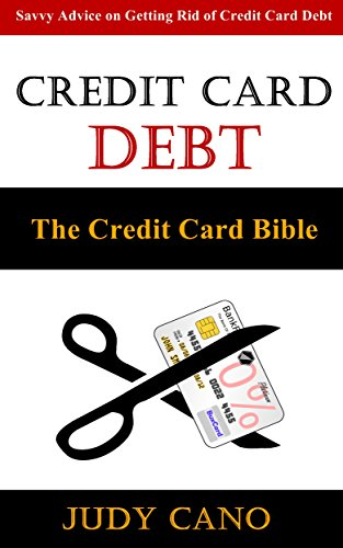 Credit Card Debt: The Credit Card Bible