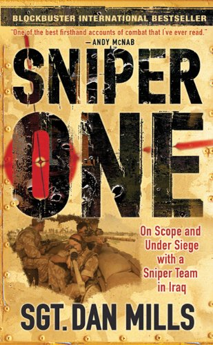 Sniper One: On Scope and Under Siege with a Sniper Team in Iraq, by Dan Mills