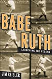 Babe Ruth : Launching the Legend
