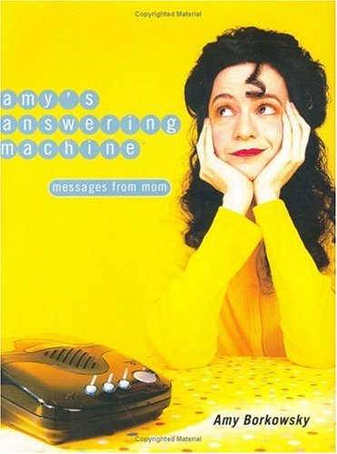 Amy's Answering Machine: Messages from Mom, AMY BORKOWSKY
