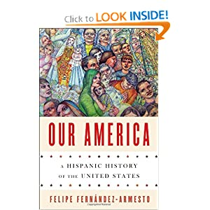 Our America: A Hispanic History of the United States by Felipe Fernández-Armesto