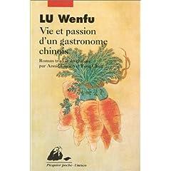 Vie et passion d'un gastronome chinois - Lu Wenfu