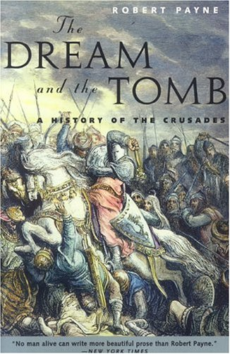 Dream and the Tomb : A History of the Crusades, ROBERT PAYNE